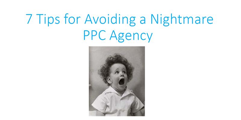7 Tips for Avoiding a Nightmare PPC Agency white paper